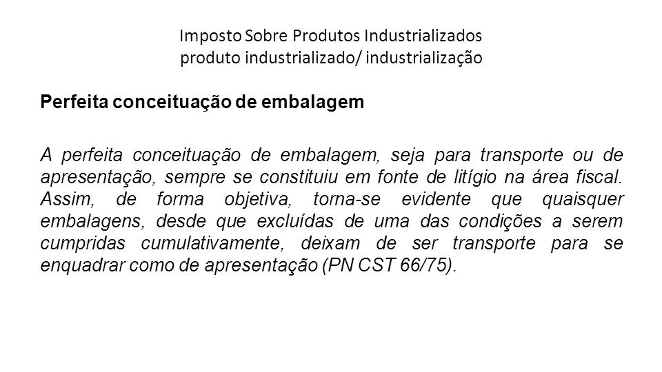 Imposto Sobre Produtos Industrializados produto industrializado/ industrialização Perfeita conceituação de embalagem A perfeita conceituação de embala