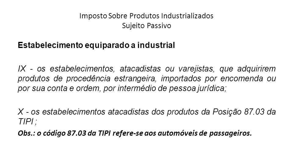 Imposto Sobre Produtos Industrializados Sujeito Passivo Estabelecimento equiparado a industrial IX - os estabelecimentos, atacadistas ou varejistas, q
