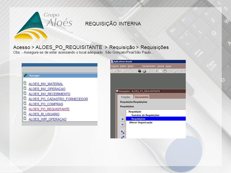REQUISIÇÃO INTERNA Acesso > ALOES_PO_REQUISITANTE > Requisição > Requisições Obs. - Assegure-se de estar acessando o local adequado: São Gonçalo/Piraí