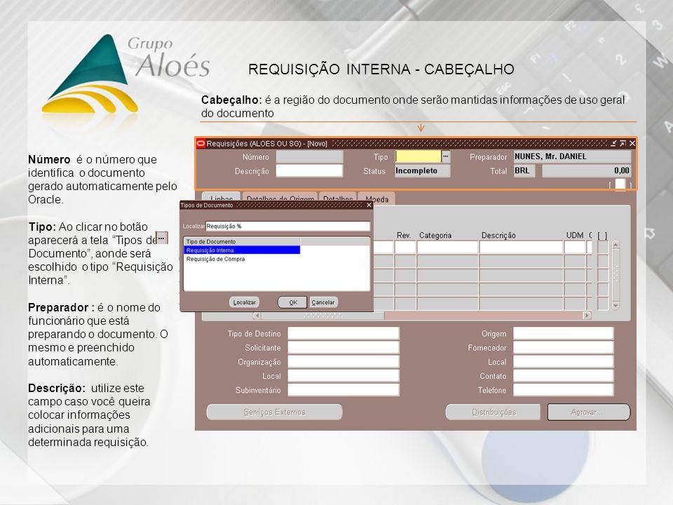 REQUISIÇÃO INTERNA - CABEÇALHO Número é o número que identifica o documento gerado automaticamente pelo Oracle. Tipo: Ao clicar no botão aparecerá a t