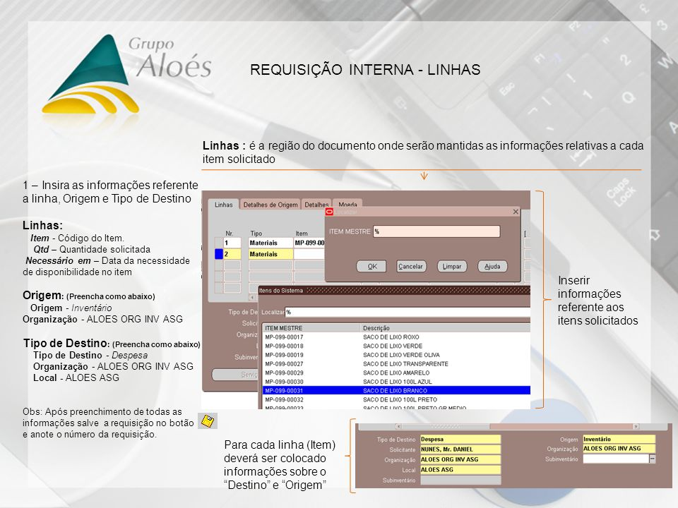 REQUISIÇÃO INTERNA - LINHAS Linhas : é a região do documento onde serão mantidas as informações relativas a cada item solicitado Inserir informações r