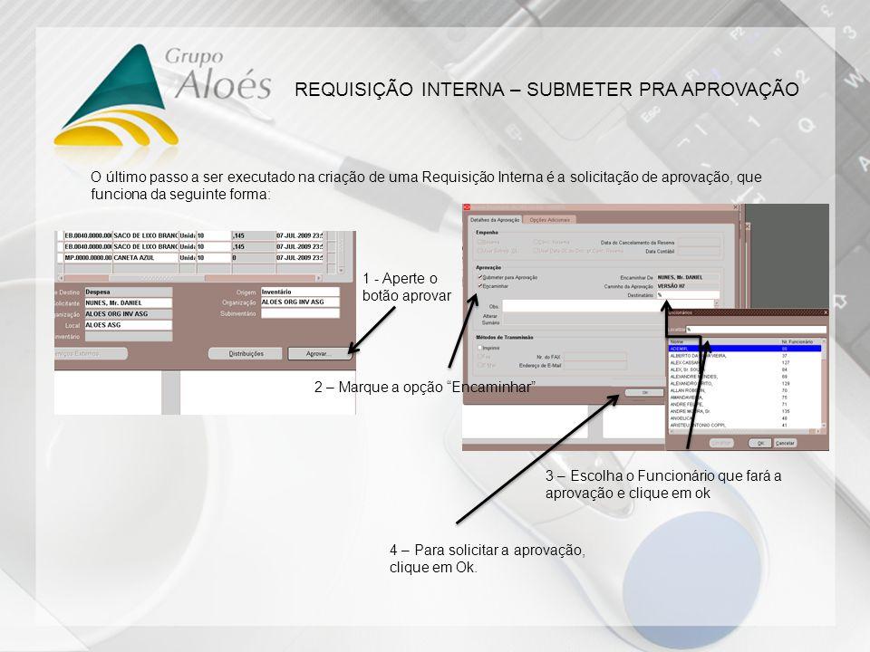 REQUISIÇÃO INTERNA – SUBMETER PRA APROVAÇÃO O último passo a ser executado na criação de uma Requisição Interna é a solicitação de aprovação, que func