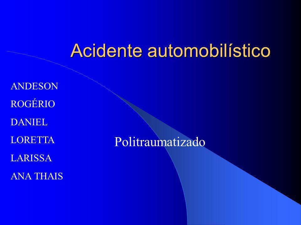 Acidente automobilístico Politraumatizado ANDESON ROGÉRIO DANIEL LORETTA LARISSA ANA THAIS