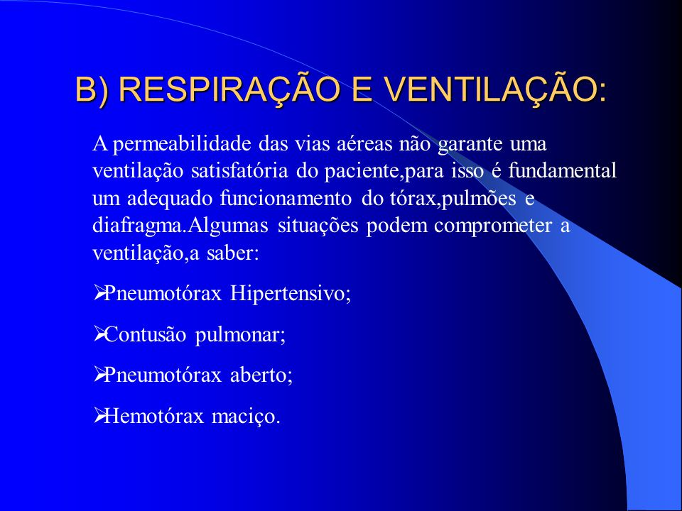 B) RESPIRAÇÃO E VENTILAÇÃO: A permeabilidade das vias aéreas não garante uma ventilação satisfatória do paciente,para isso é fundamental um adequado f