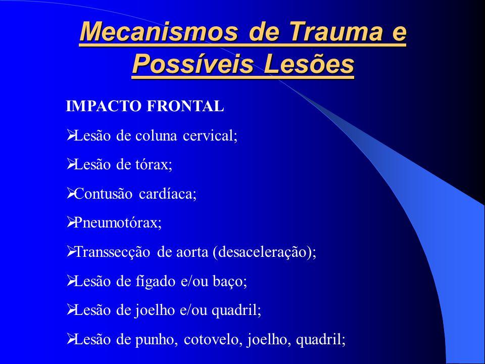 Mecanismos de Trauma e Possíveis Lesões IMPACTO FRONTAL Lesão de coluna cervical; Lesão de tórax; Contusão cardíaca; Pneumotórax; Transsecção de aorta