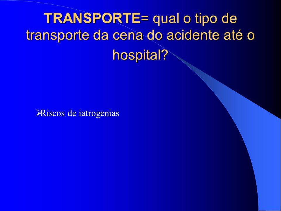 TRANSPORTE= qual o tipo de transporte da cena do acidente até o hospital? Riscos de iatrogenias