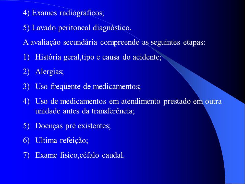 4) Exames radiográficos; 5) Lavado peritoneal diagnóstico. A avaliação secundária compreende as seguintes etapas: 1)História geral,tipo e causa do aci