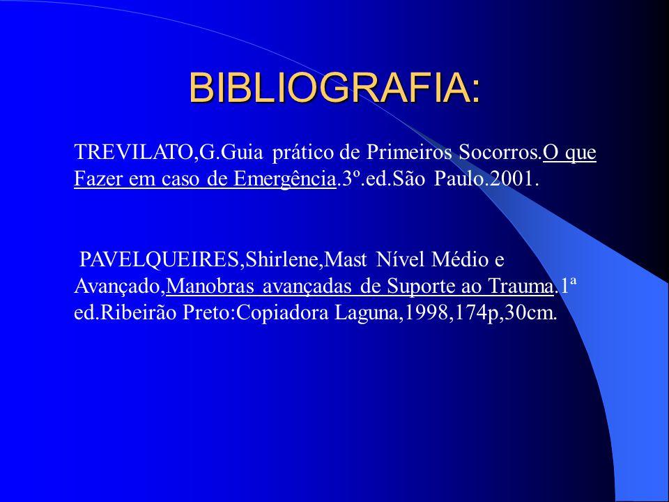 BIBLIOGRAFIA: TREVILATO,G.Guia prático de Primeiros Socorros.O que Fazer em caso de Emergência.3º.ed.São Paulo.2001. PAVELQUEIRES,Shirlene,Mast Nível