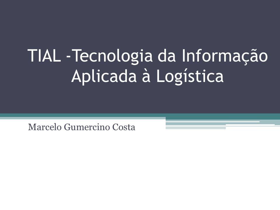 TIAL -Tecnologia da Informação Aplicada à Logística Marcelo Gumercino Costa