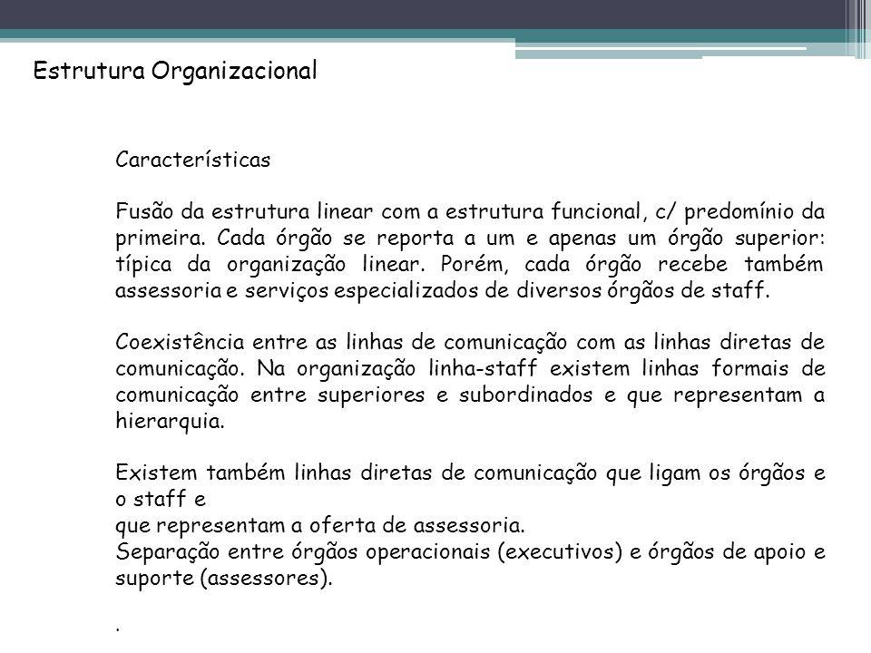 Estrutura Organizacional Características Fusão da estrutura linear com a estrutura funcional, c/ predomínio da primeira.