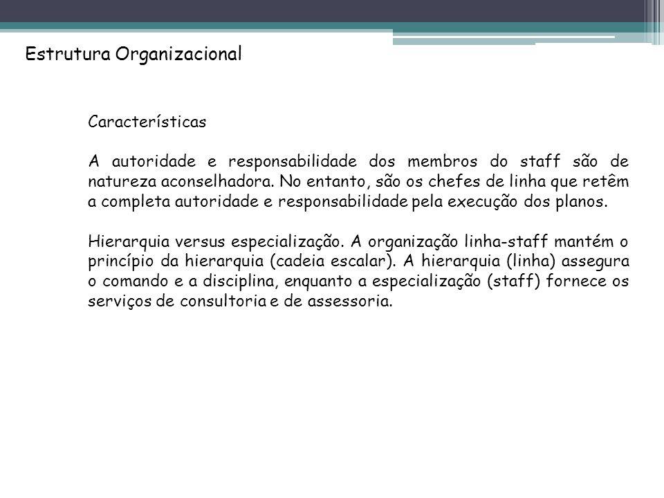 Estrutura Organizacional Características A autoridade e responsabilidade dos membros do staff são de natureza aconselhadora.
