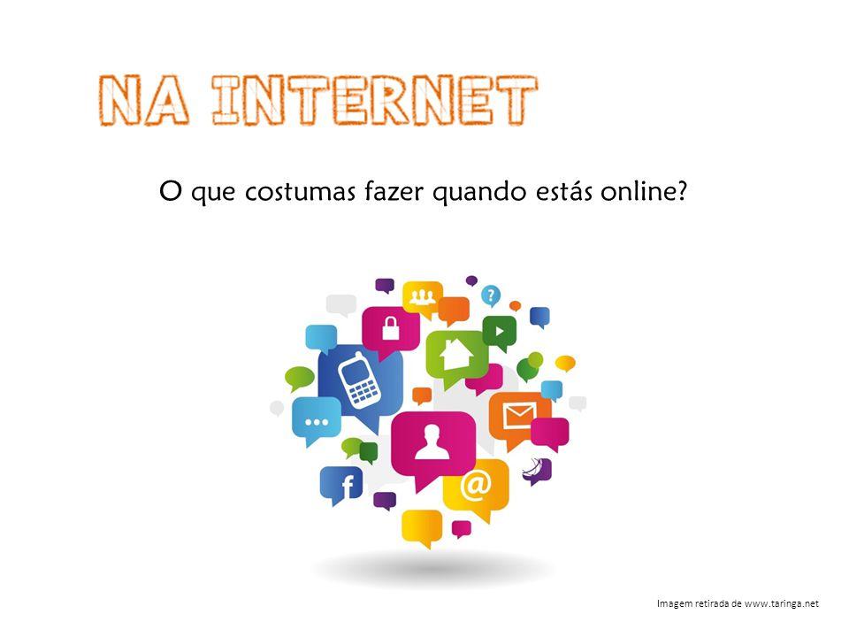 O que costumas fazer quando estás online? Imagem retirada de www.taringa.net