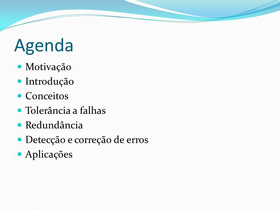 Agenda Motivação Introdução Conceitos Tolerância a falhas Redundância Detecção e correção de erros Aplicações