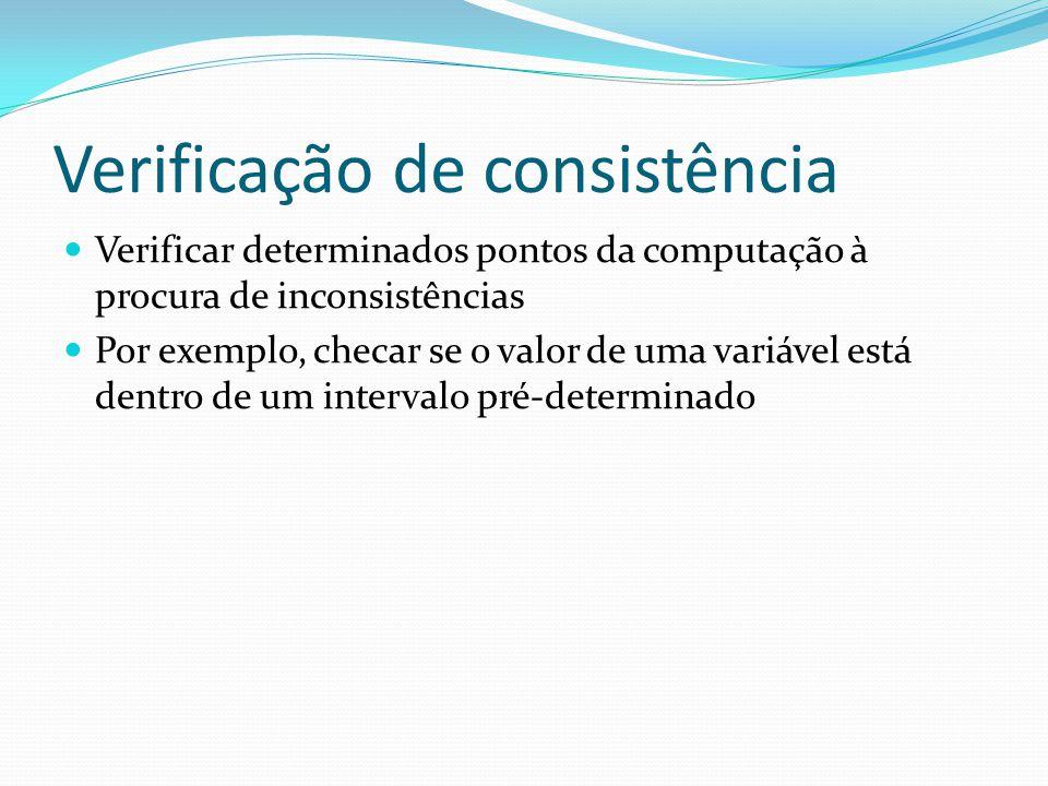 Verificação de consistência Verificar determinados pontos da computação à procura de inconsistências Por exemplo, checar se o valor de uma variável es