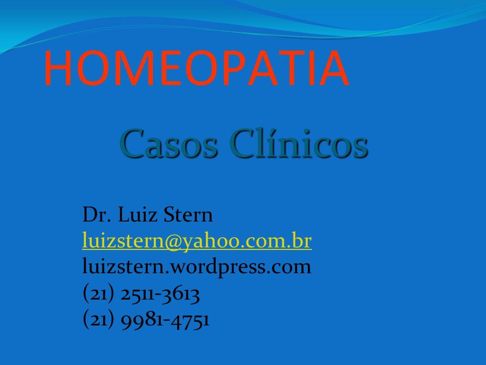 HOMEOPATIA Dr. Luiz Stern luizstern@yahoo.com.br luizstern.wordpress.com (21) 2511-3613 (21) 9981-4751 Casos Clínicos