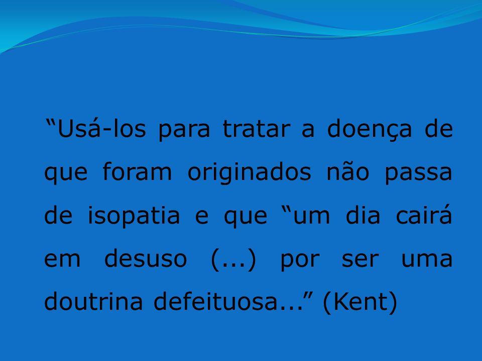 Usá-los para tratar a doença de que foram originados não passa de isopatia e que um dia cairá em desuso (...) por ser uma doutrina defeituosa... (Kent