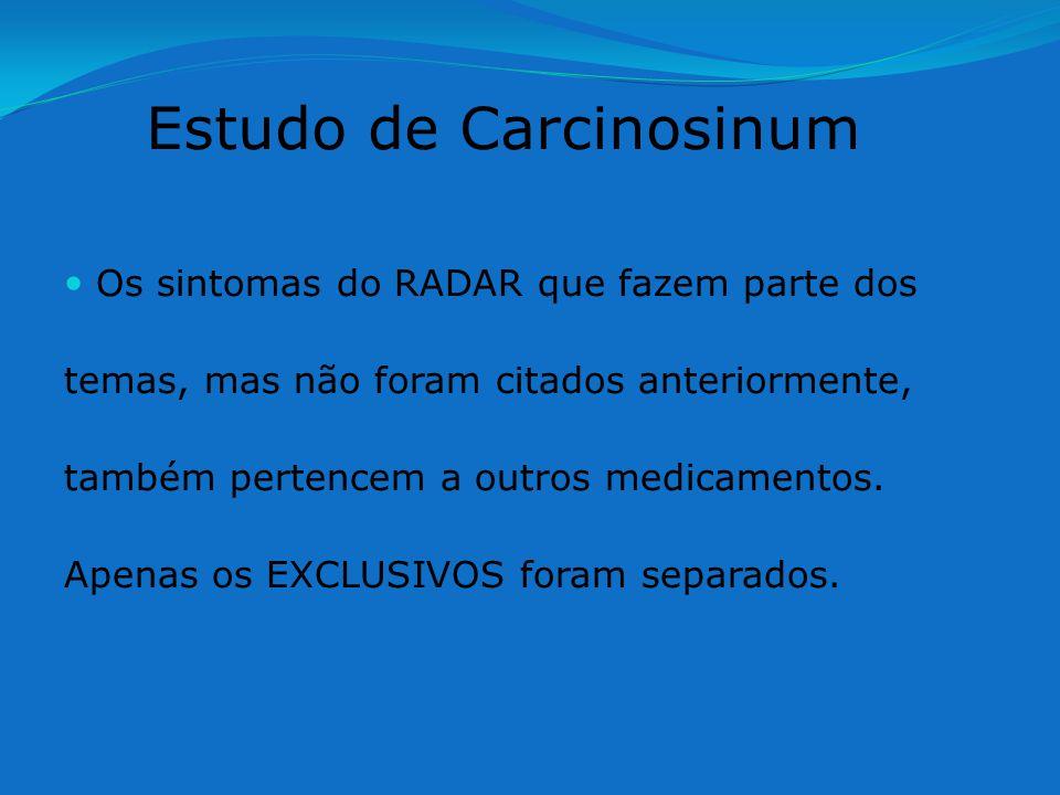 Estudo de Carcinosinum Os sintomas do RADAR que fazem parte dos temas, mas não foram citados anteriormente, também pertencem a outros medicamentos. Ap