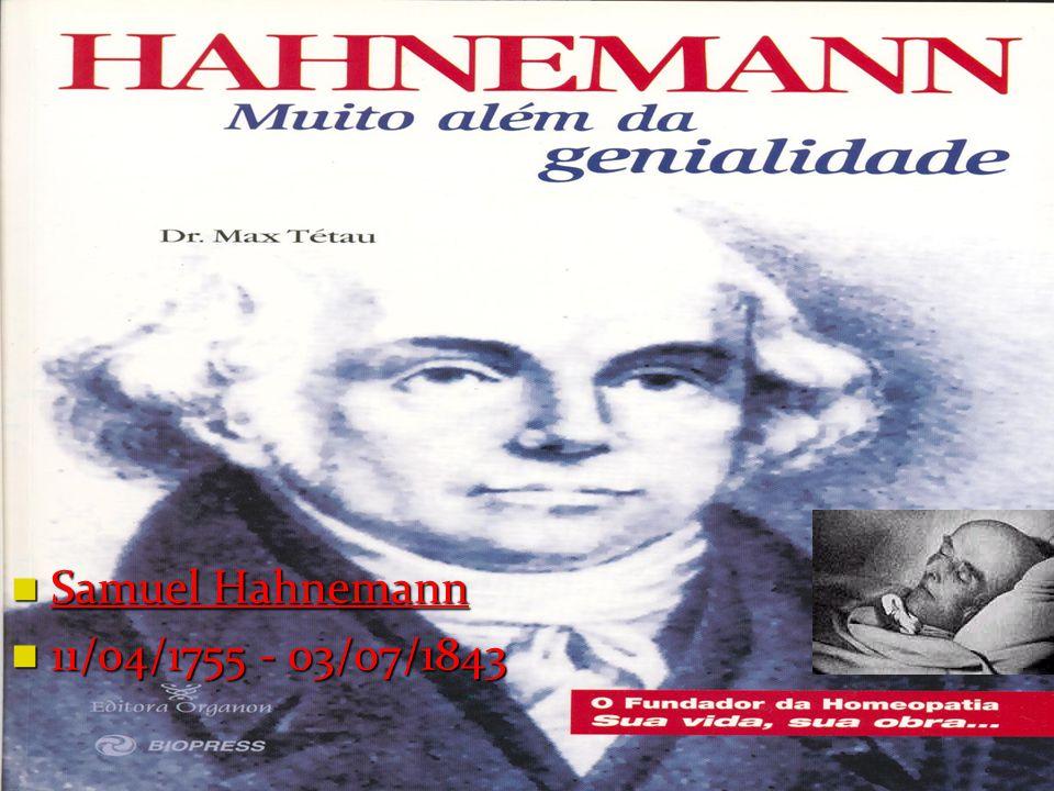 Samuel Hahnemann Samuel Hahnemann 11/04/1755 - 03/07/1843 11/04/1755 - 03/07/1843