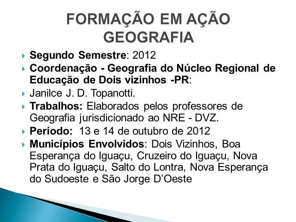 Segundo Semestre: 2012 Coordenação - Geografia do Núcleo Regional de Educação de Dois vizinhos -PR: Janilce J. D. Topanotti. Trabalhos: Elaborados pel