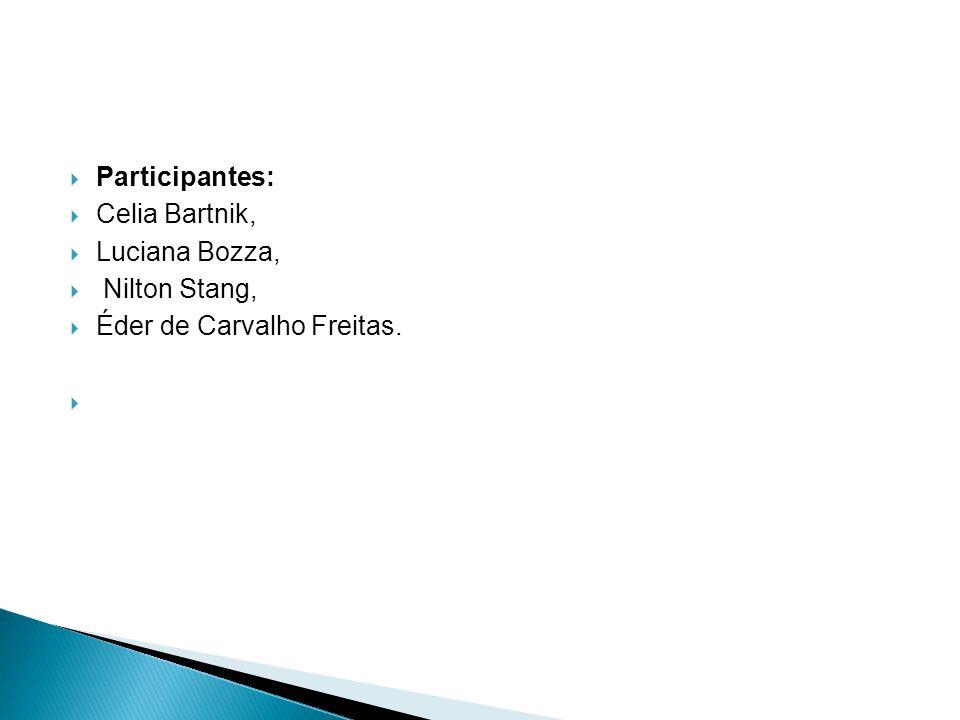 Participantes: Celia Bartnik, Luciana Bozza, Nilton Stang, Éder de Carvalho Freitas.