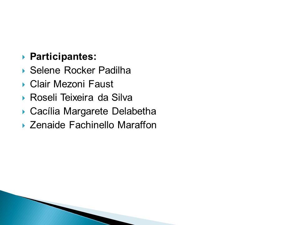 Participantes: Selene Rocker Padilha Clair Mezoni Faust Roseli Teixeira da Silva Cacília Margarete Delabetha Zenaide Fachinello Maraffon
