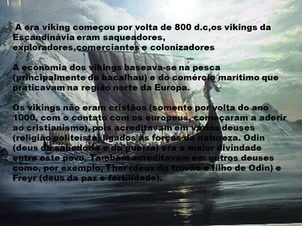 A era viking começou por volta de 800 d.c,os vikings da Escandinávia eram saqueadores, exploradores,comerciantes e colonizadores A economia dos viking