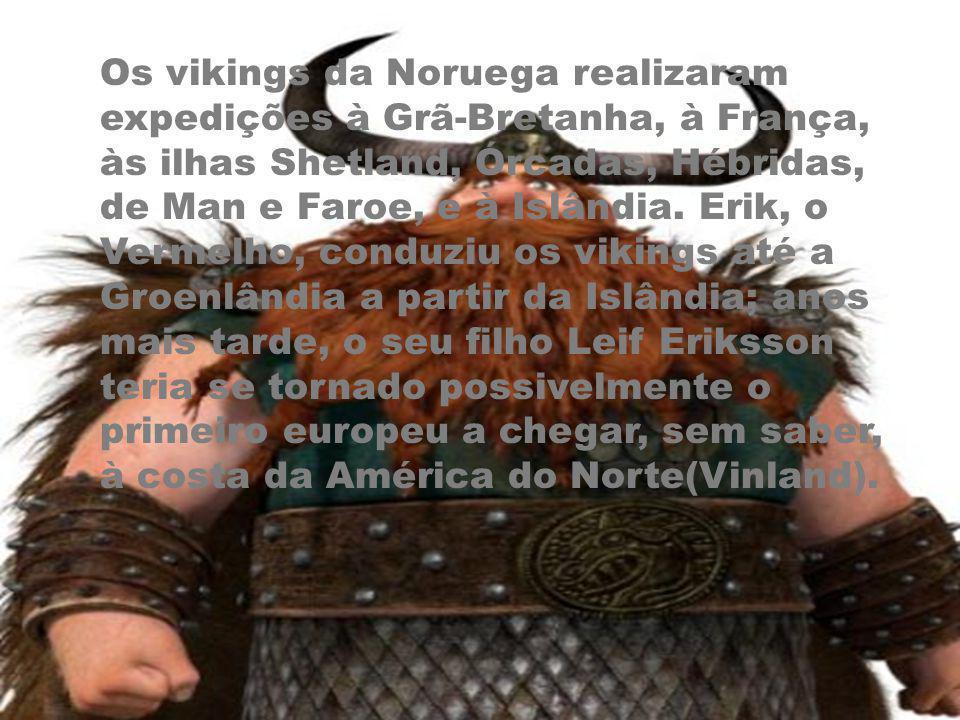 Os vikings da Noruega realizaram expedições à Grã-Bretanha, à França, às ilhas Shetland, Órcadas, Hébridas, de Man e Faroe, e à Islândia. Erik, o Verm