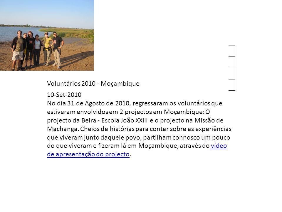 Voluntários 2010 - Moçambique 10-Set-2010 No dia 31 de Agosto de 2010, regressaram os voluntários que estiveram envolvidos em 2 projectos em Moçambique: O projecto da Beira - Escola João XXIII e o projecto na Missão de Machanga.