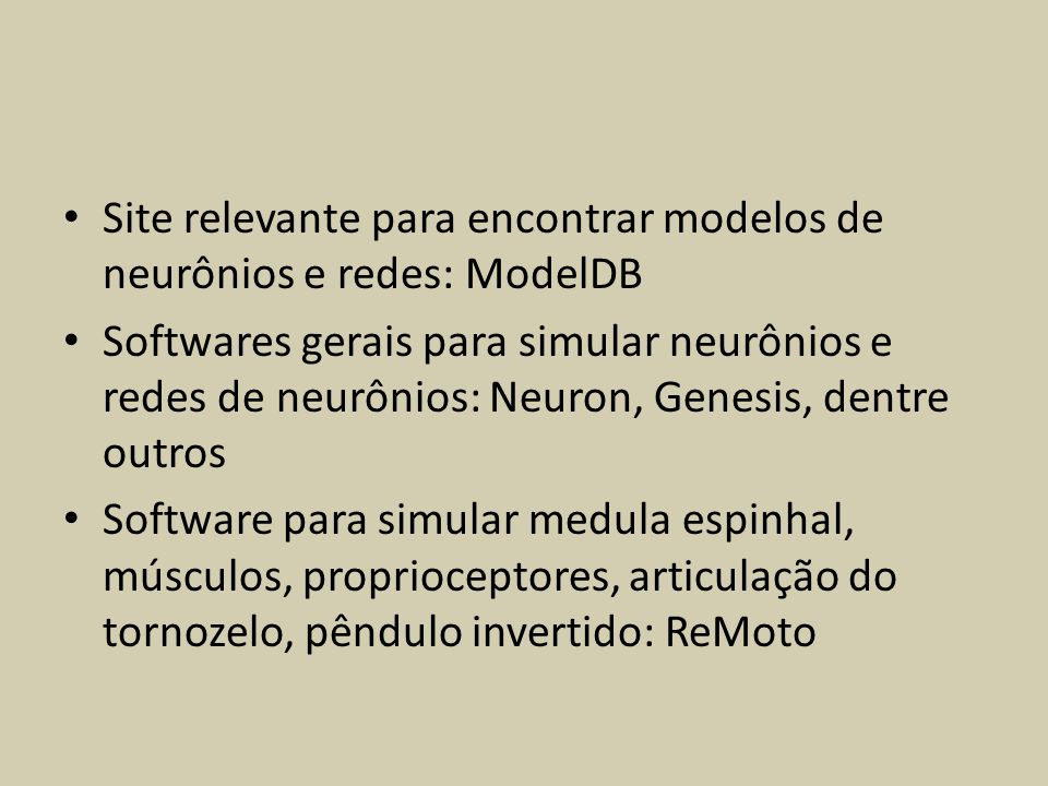 Site relevante para encontrar modelos de neurônios e redes: ModelDB Softwares gerais para simular neurônios e redes de neurônios: Neuron, Genesis, den