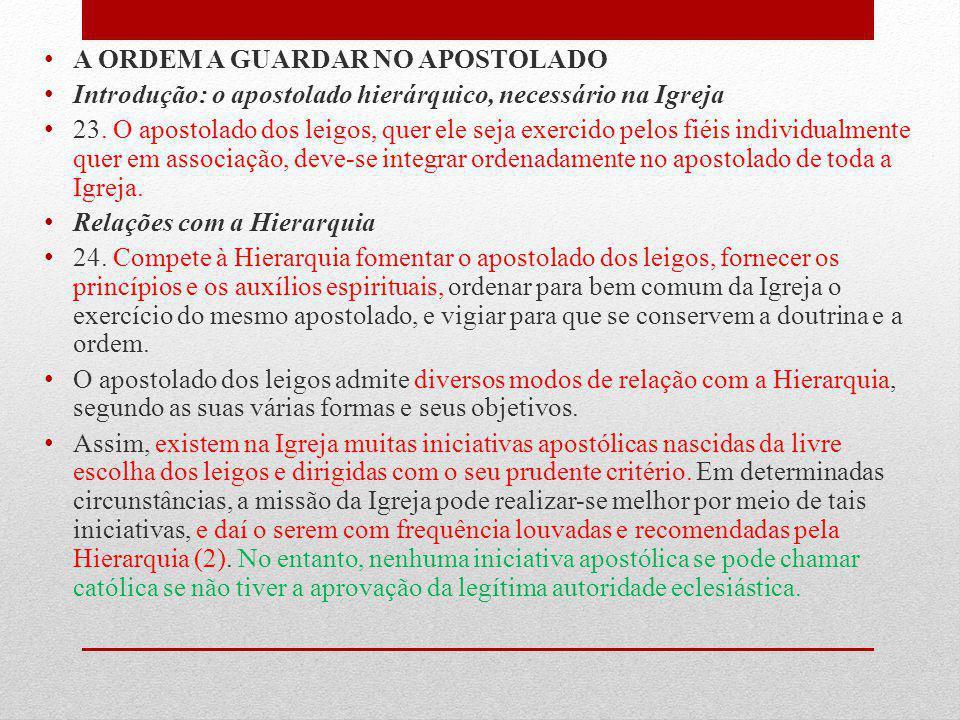 A ORDEM A GUARDAR NO APOSTOLADO Introdução: o apostolado hierárquico, necessário na Igreja 23. O apostolado dos leigos, quer ele seja exercido pelos f