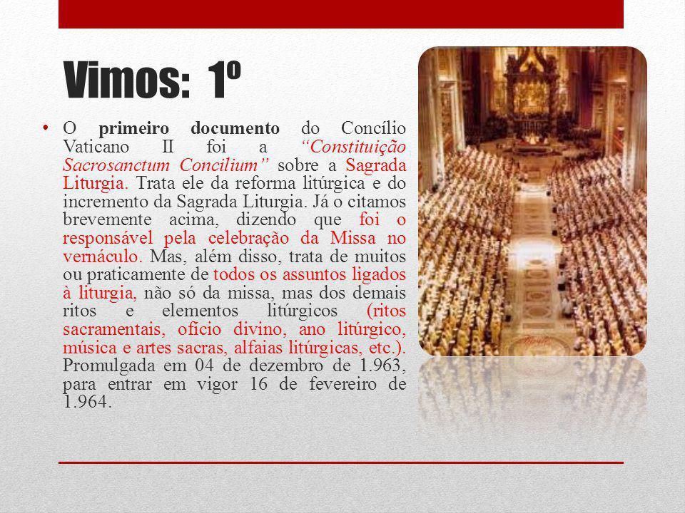 Vimos: 1º O primeiro documento do Concílio Vaticano II foi a Constituição Sacrosanctum Concilium sobre a Sagrada Liturgia. Trata ele da reforma litúrg