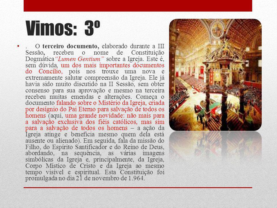 Vimos: 3º. O terceiro documento, elaborado durante a III Sessão, recebeu o nome de Constituição DogmáticaLumen Gentium sobre a Igreja. Este é, sem dúv