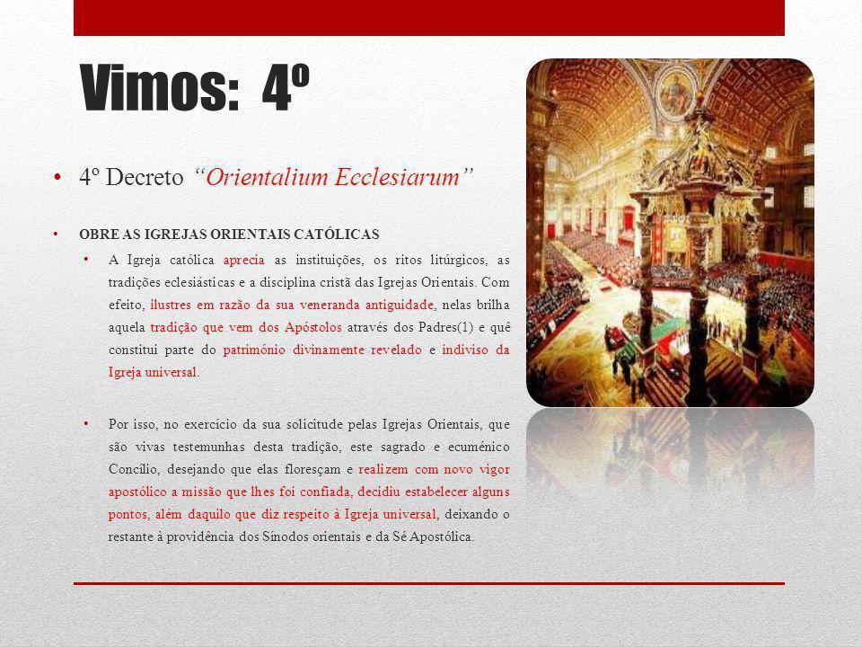 Vimos: 4º 4º Decreto Orientalium Ecclesiarum OBRE AS IGREJAS ORIENTAIS CATÓLICAS A Igreja católica aprecia as instituições, os ritos litúrgicos, as tr