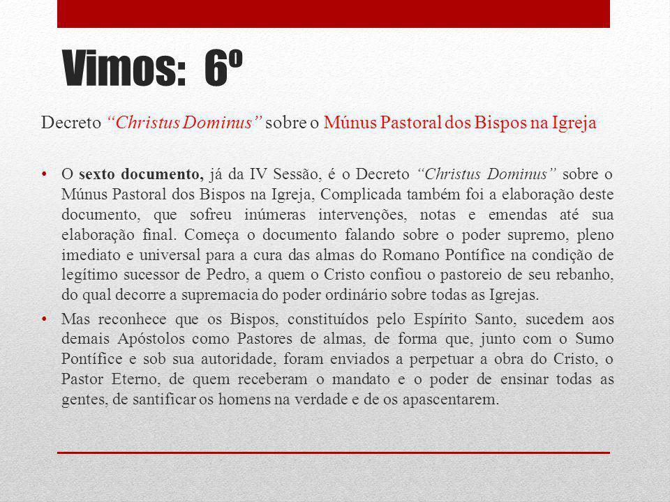 Vimos: 6º Decreto Christus Dominus sobre o Múnus Pastoral dos Bispos na Igreja O sexto documento, já da IV Sessão, é o Decreto Christus Dominus sobre