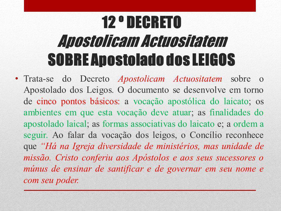 12 º DECRETO Apostolicam Actuositatem SOBRE Apostolado dos LEIGOS Trata-se do Decreto Apostolicam Actuositatem sobre o Apostolado dos Leigos. O docume