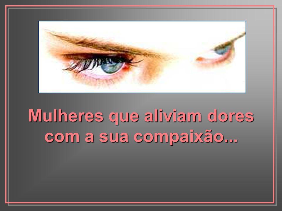 Mulheres que aliviam dores com a sua compaixão...