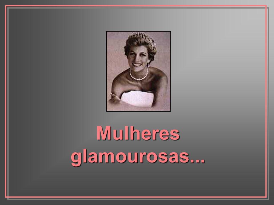 Mulheres glamourosas...