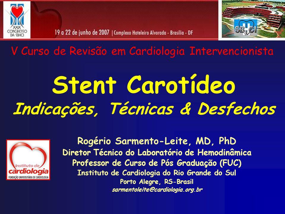 Stent Carotídeo Indicações, Técnicas & Desfechos Rogério Sarmento-Leite, MD, PhD Diretor Técnico do Laboratório de Hemodinâmica Professor de Curso de