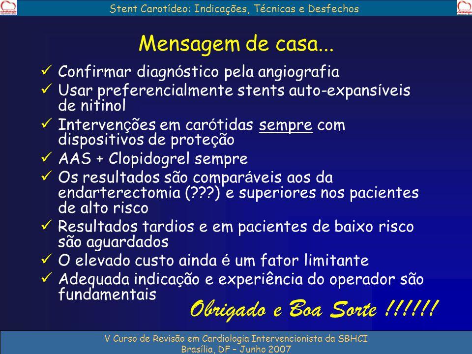 Stent Carotídeo: Indicações, Técnicas e Desfechos V Curso de Revisão em Cardiologia Intervencionista da SBHCI Brasília, DF – Junho 2007 Mensagem de ca
