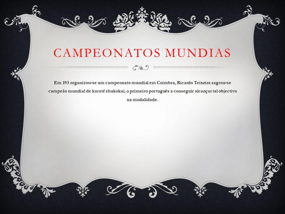CAMPEONATOS MUNDIAS Em 193 organizou-se um campeonato mundial em Coimbra, Ricardo Teixeira sagrou-secampeão mundial de karaté shukokai, o primeiro português a conseguir alcançar tal objectivona modalidade.