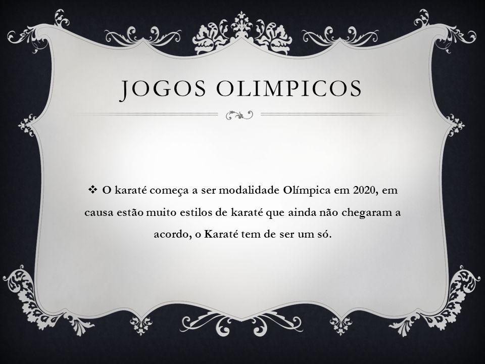 JOGOS OLIMPICOS O karaté começa a ser modalidade Olímpica em 2020, emcausa estão muito estilos de karaté que ainda não chegaram aacordo, o Karaté tem de ser um só.