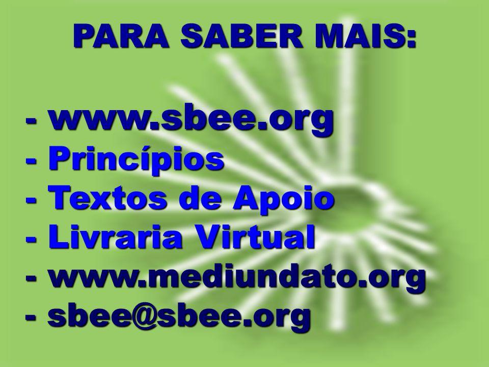 PARA SABER MAIS: PARA SABER MAIS: - www.sbee.org - Princípios - www.sbee.org - Princípios - Textos de Apoio - Textos de Apoio - Livraria Virtual - Liv