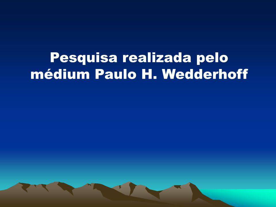 Pesquisa realizada pelo médium Paulo H. Wedderhoff