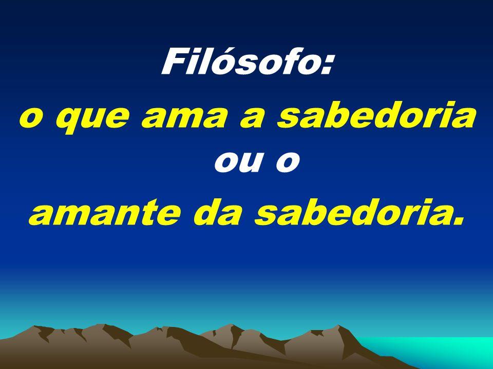 Filósofo: o que ama a sabedoria ou o amante da sabedoria.
