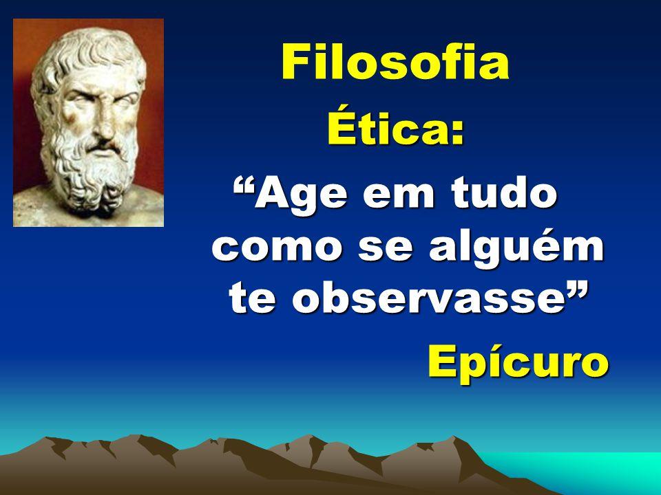 FilosofiaÉtica: Age em tudo como se alguém te observasse Epícuro