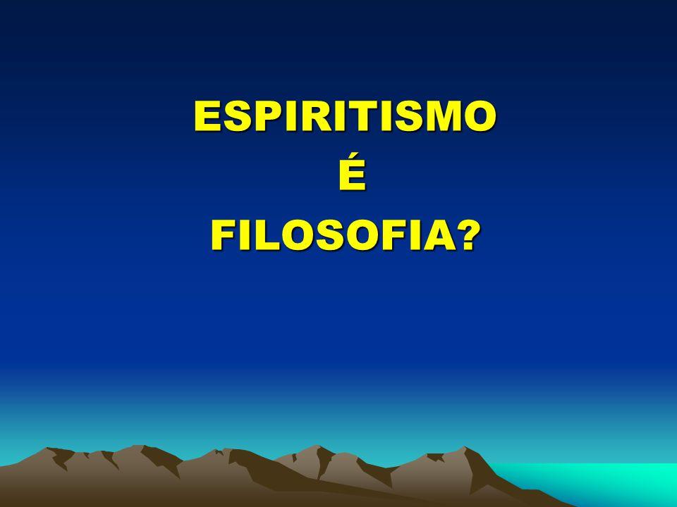 ESPIRITISMO ÉFILOSOFIA?