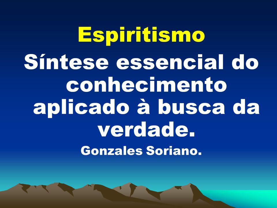 Espiritismo Síntese essencial do conhecimento aplicado à busca da verdade. Gonzales Soriano.