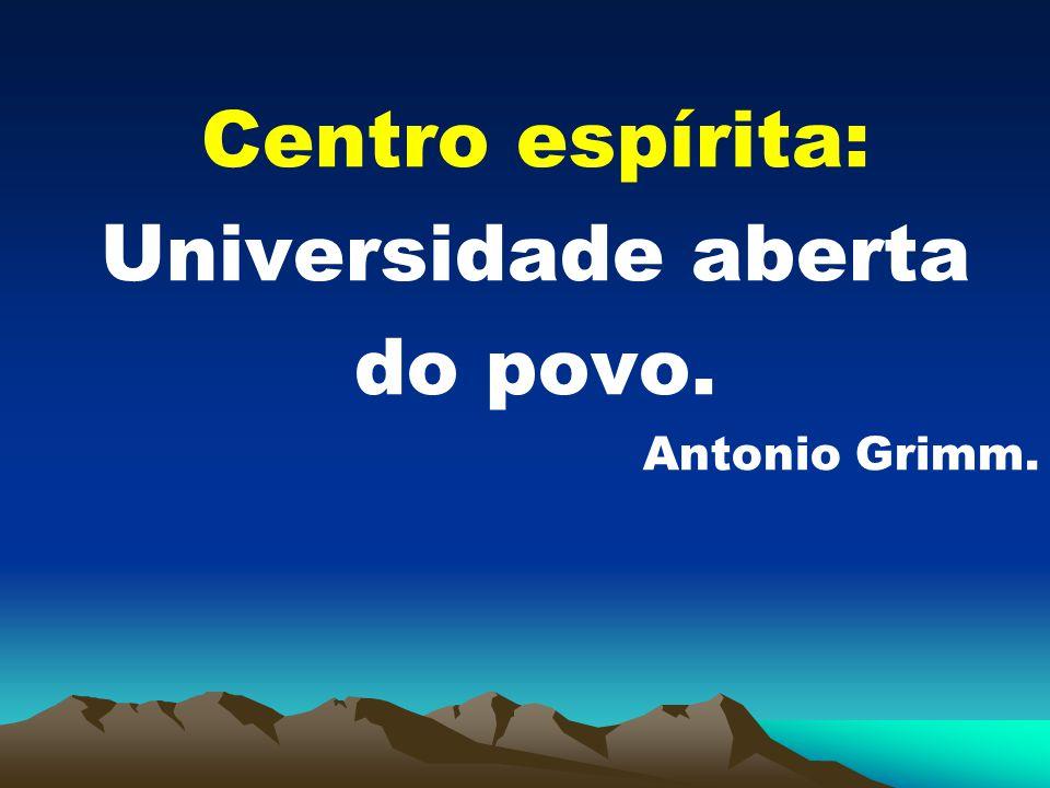 Centro espírita: Universidade aberta do povo. Antonio Grimm.