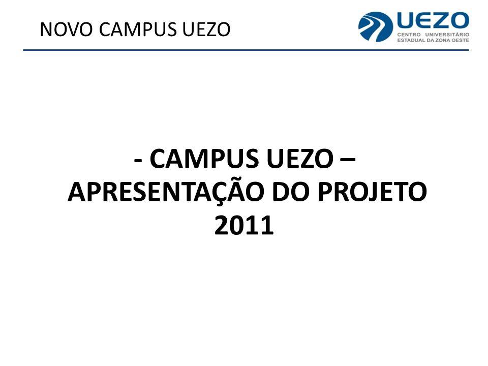NOVO CAMPUS UEZO - CAMPUS UEZO – APRESENTAÇÃO DO PROJETO 2011