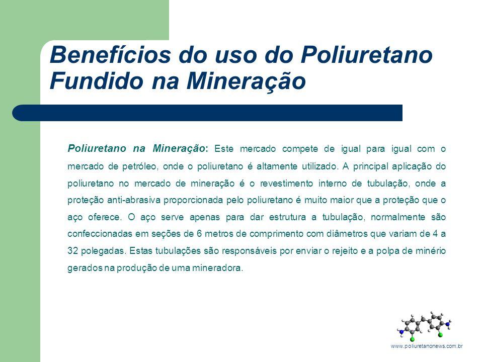 Benefícios do uso do Poliuretano Fundido na Mineração Poliuretano na Mineração: Outro importante destaque do uso do poliuretano fundido no mercado de mineração, é a confecção de raspadores e peneiras vibratórias.